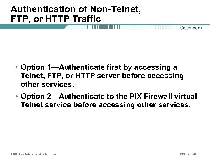 Authentication of Non-Telnet, FTP, or HTTP Traffic • Option 1—Authenticate first by accessing a