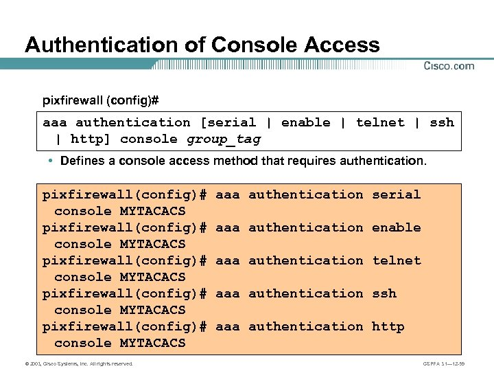 Authentication of Console Access pixfirewall (config)# aaa authentication [serial | enable | telnet |
