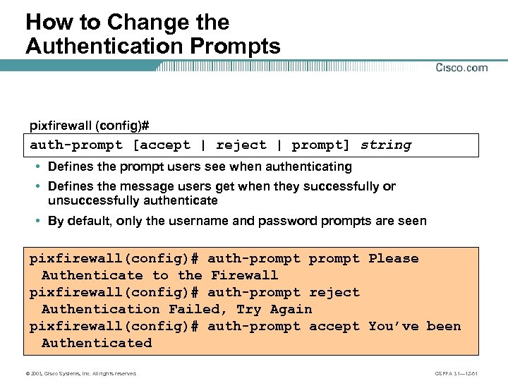 How to Change the Authentication Prompts pixfirewall (config)# auth-prompt [accept | reject | prompt]