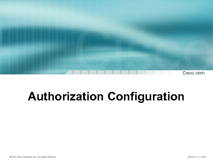 Authorization Configuration © 2003, Cisco Systems, Inc. All rights reserved. CSPFA 3. 1— 12