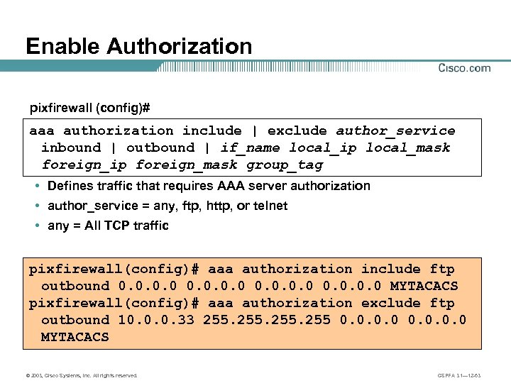 Enable Authorization pixfirewall (config)# aaa authorization include | exclude author_service inbound | outbound |