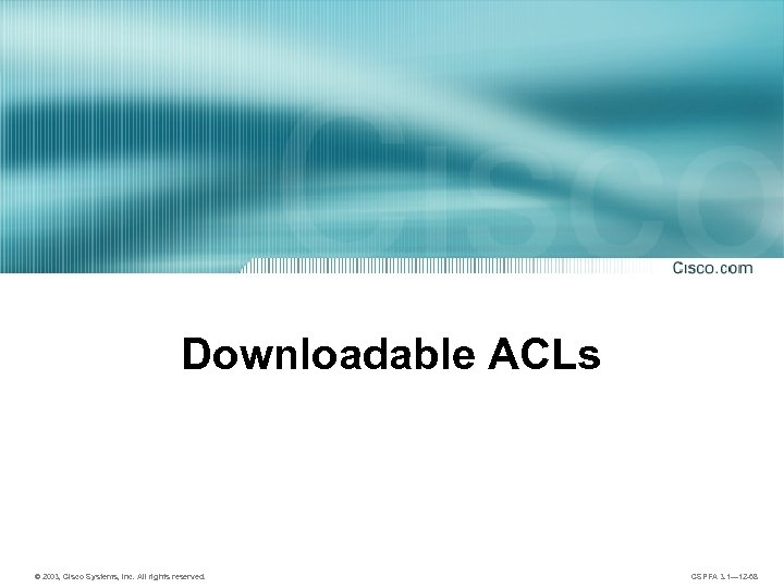 Downloadable ACLs © 2003, Cisco Systems, Inc. All rights reserved. CSPFA 3. 1— 12