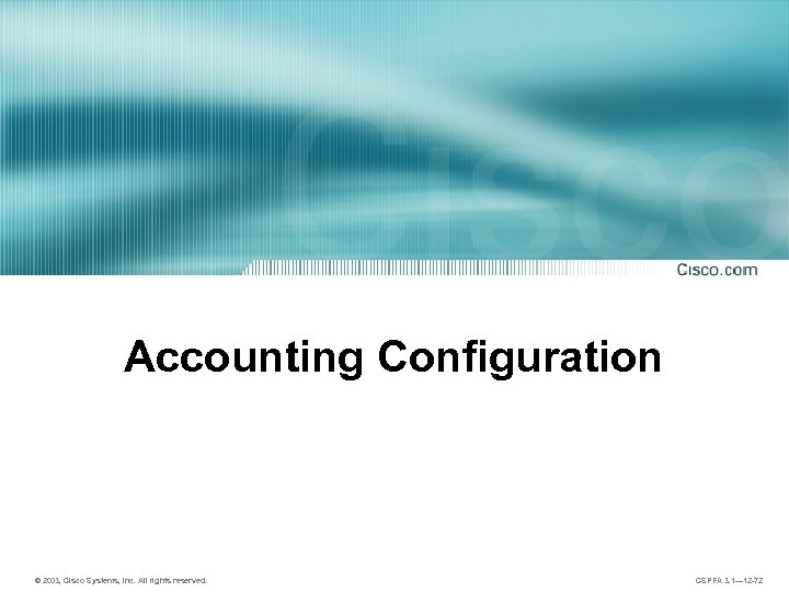Accounting Configuration © 2003, Cisco Systems, Inc. All rights reserved. CSPFA 3. 1— 12