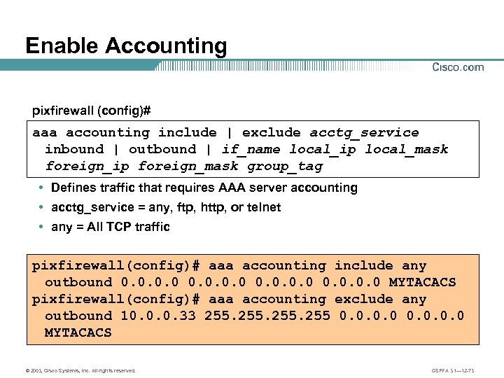 Enable Accounting pixfirewall (config)# aaa accounting include | exclude acctg_service inbound | outbound |