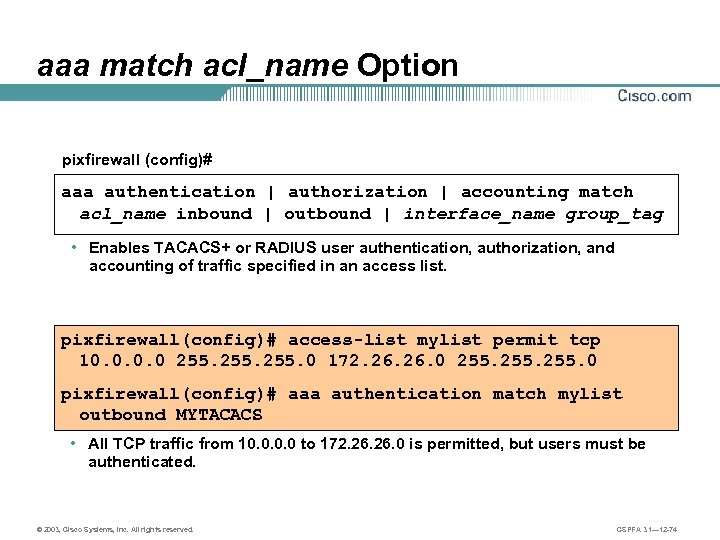 aaa match acl_name Option pixfirewall (config)# aaa authentication | authorization | accounting match acl_name