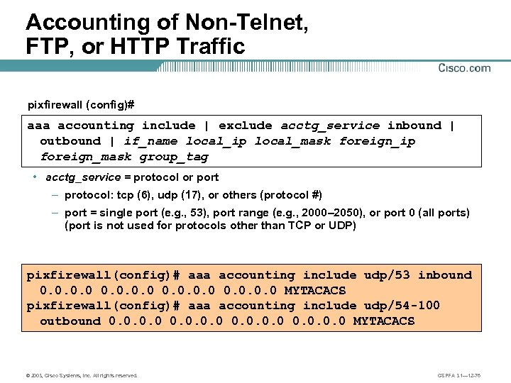 Accounting of Non-Telnet, FTP, or HTTP Traffic pixfirewall (config)# aaa accounting include | exclude