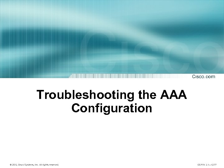 Troubleshooting the AAA Configuration © 2003, Cisco Systems, Inc. All rights reserved. CSPFA 3.