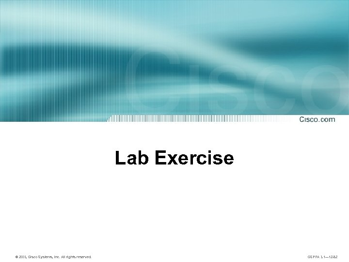 Lab Exercise © 2003, Cisco Systems, Inc. All rights reserved. CSPFA 3. 1— 12
