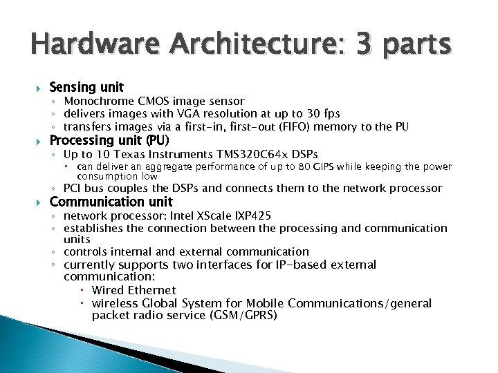 Hardware Architecture: 3 parts Sensing unit Processing unit (PU) ◦ Monochrome CMOS image sensor