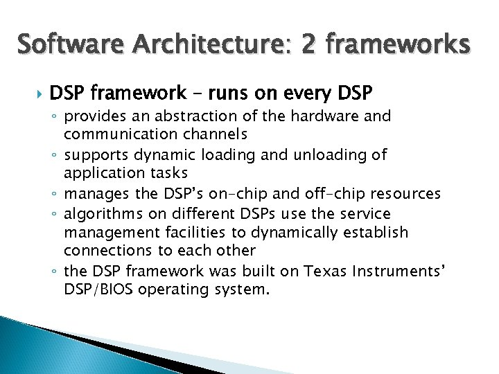 Software Architecture: 2 frameworks DSP framework – runs on every DSP ◦ provides an