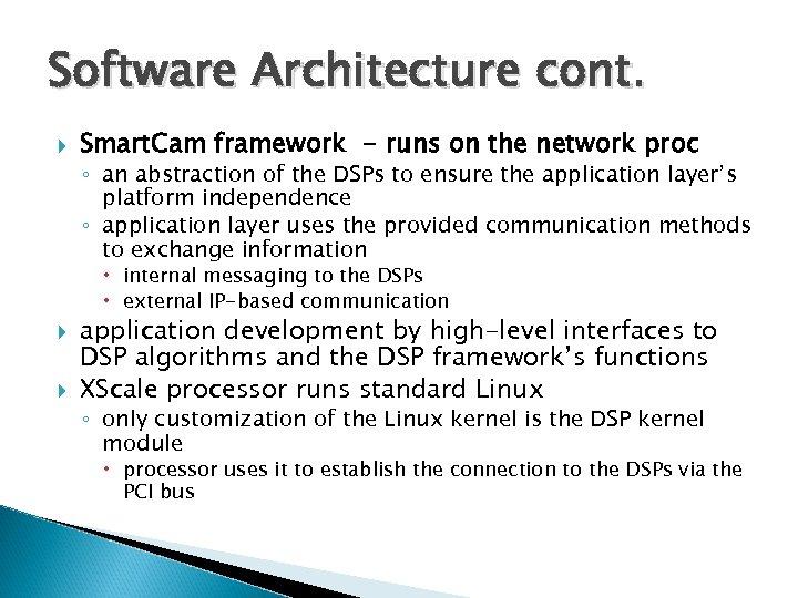 Software Architecture cont. Smart. Cam framework - runs on the network proc ◦ an