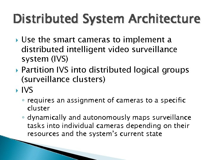 Distributed System Architecture Use the smart cameras to implement a distributed intelligent video surveillance