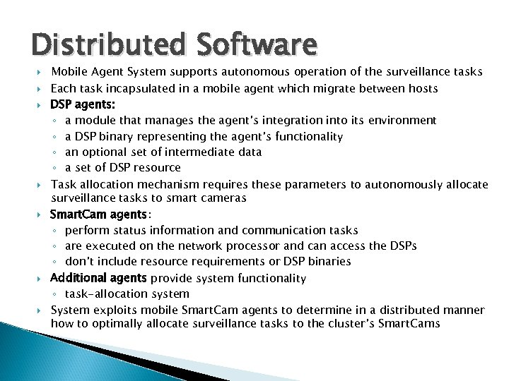 Distributed Software Mobile Agent System supports autonomous operation of the surveillance tasks Each task