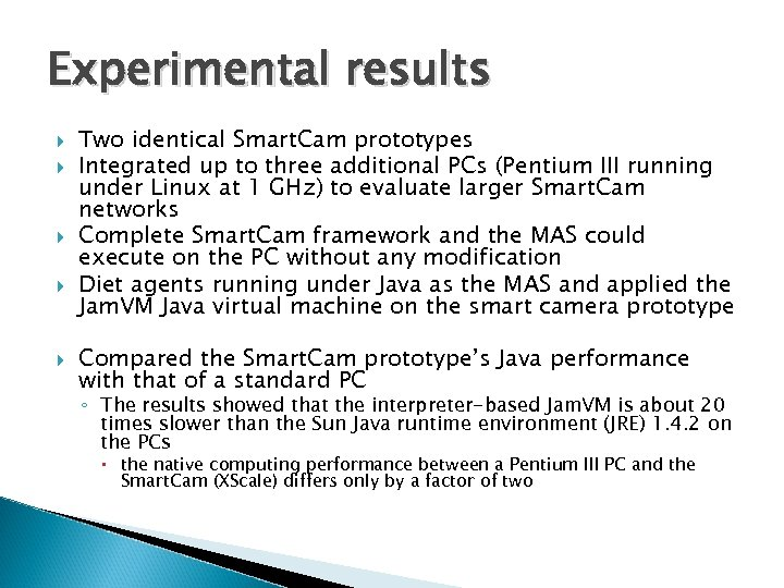 Experimental results Two identical Smart. Cam prototypes Integrated up to three additional PCs (Pentium