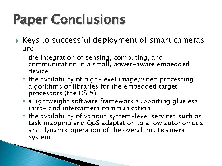 Paper Conclusions Keys to successful deployment of smart cameras are: ◦ the integration of