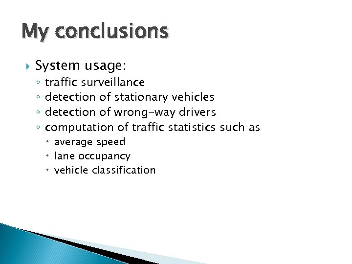 My conclusions System usage: ◦ ◦ traffic surveillance detection of stationary vehicles detection of