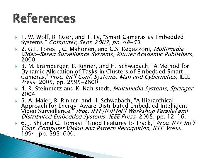"""References 1. W. Wolf, B. Ozer, and T. Lv, """"Smart Cameras as Embedded Systems,"""