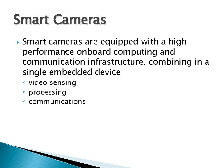 Smart Cameras Smart cameras are equipped with a highperformance onboard computing and communication infrastructure,