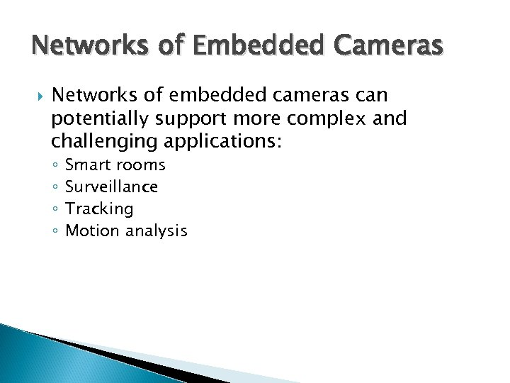 Networks of Embedded Cameras Networks of embedded cameras can potentially support more complex and
