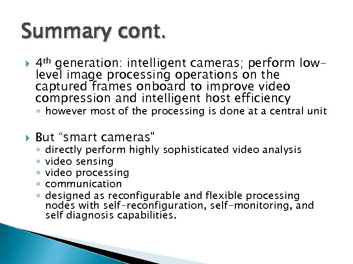 Summary cont. 4 th generation: intelligent cameras; perform lowlevel image processing operations on the