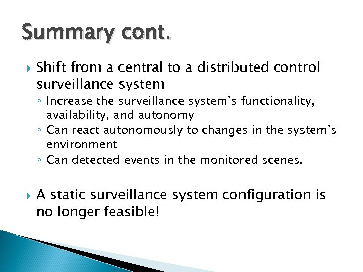 Summary cont. Shift from a central to a distributed control surveillance system ◦ Increase