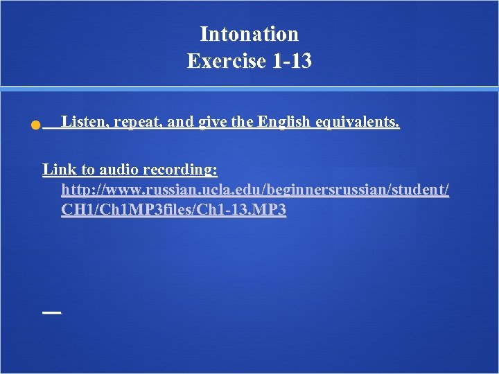 Intonation Exercise 1 -13 Listen, repeat, and give the English equivalents. Link to audio