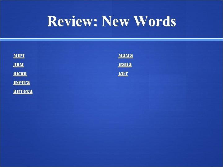 Review: New Words мяч дом окно почта аптека мама папа кот