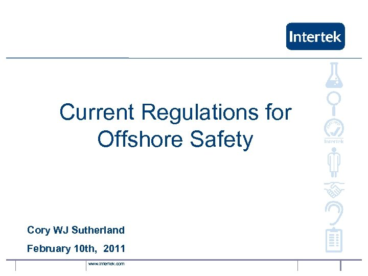 Current Regulations for Offshore Safety Cory WJ Sutherland February 10 th, 2011 www. intertek.