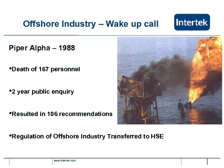 Offshore Industry – Wake up call Piper Alpha – 1988 • Death of 167