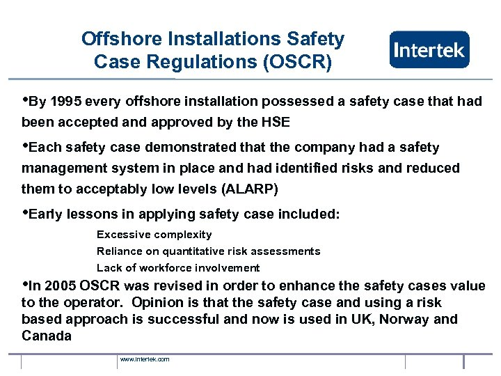 Offshore Installations Safety Case Regulations (OSCR) • By 1995 every offshore installation possessed a