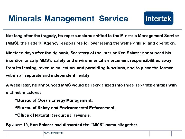 Minerals Management Service Not long after the tragedy, its repercussions shifted to the Minerals
