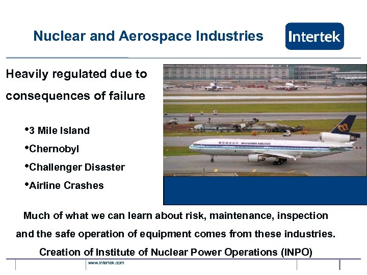 Nuclear and Aerospace Industries Heavily regulated due to consequences of failure • 3 Mile