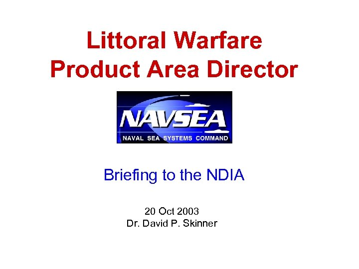 Littoral Warfare Product Area Director Briefing to the NDIA 20 Oct 2003 Dr. David