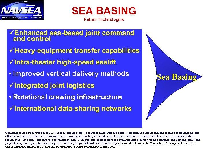 SEA BASING Future Technologies üEnhanced sea-based joint command control üHeavy-equipment transfer capabilities üIntra-theater high-speed