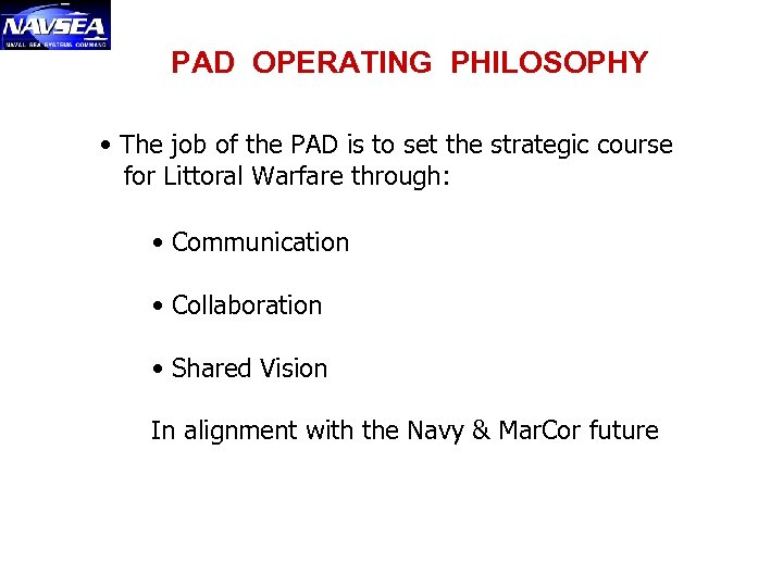 PAD OPERATING PHILOSOPHY • The job of the PAD is to set the strategic