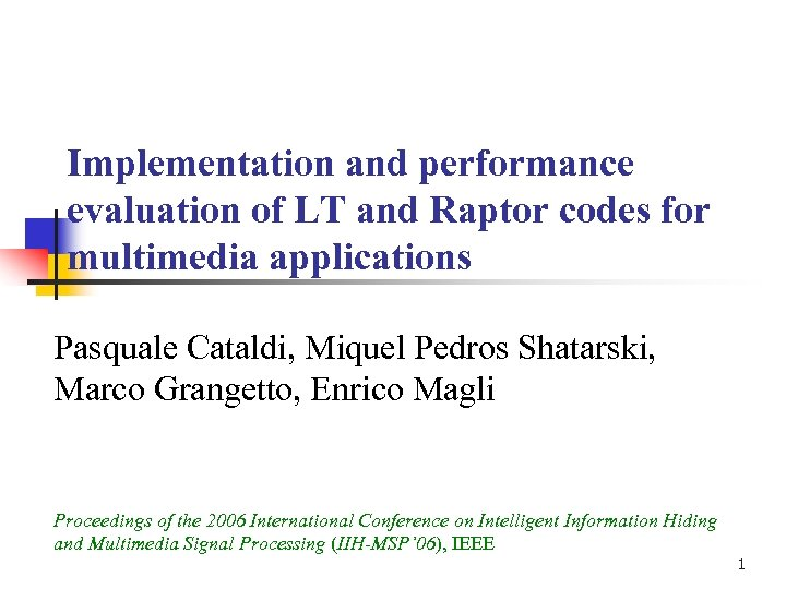 Implementation and performance evaluation of LT and Raptor codes for multimedia applications Pasquale Cataldi,