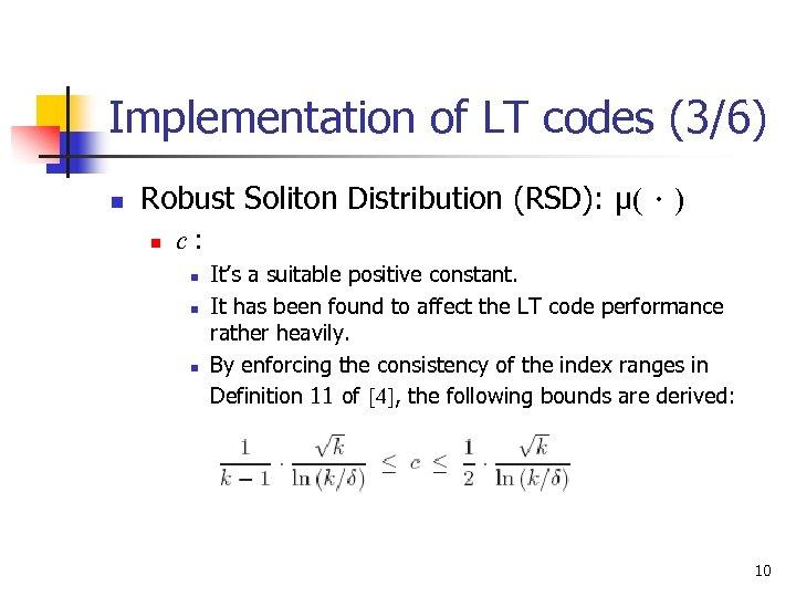 Implementation of LT codes (3/6) n Robust Soliton Distribution (RSD): μ(.) n c: n