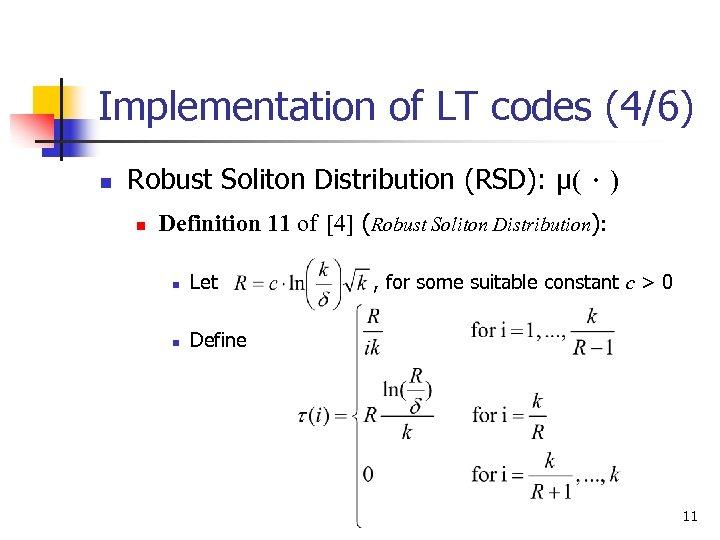 Implementation of LT codes (4/6) n Robust Soliton Distribution (RSD): μ(.) n Definition 11