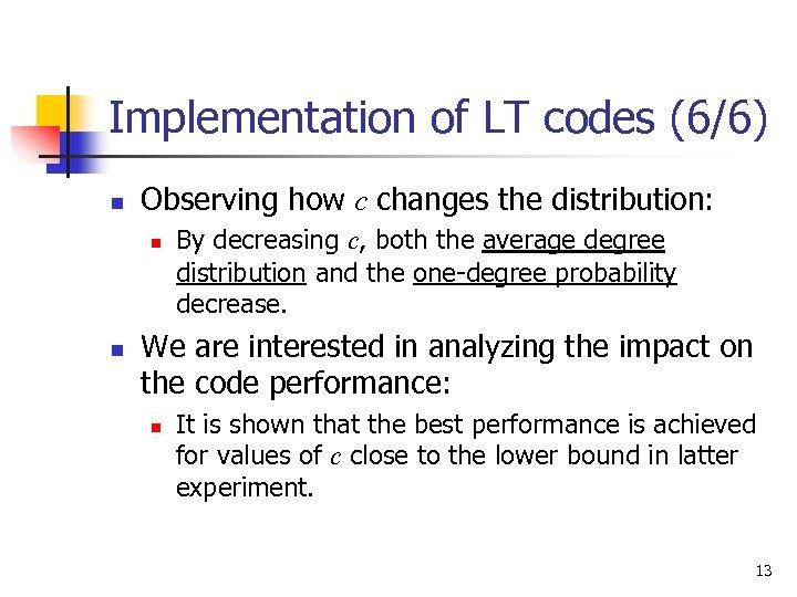 Implementation of LT codes (6/6) n Observing how c changes the distribution: n n