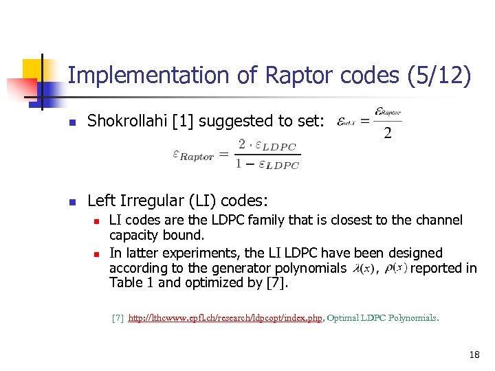Implementation of Raptor codes (5/12) n Shokrollahi [1] suggested to set: n Left Irregular