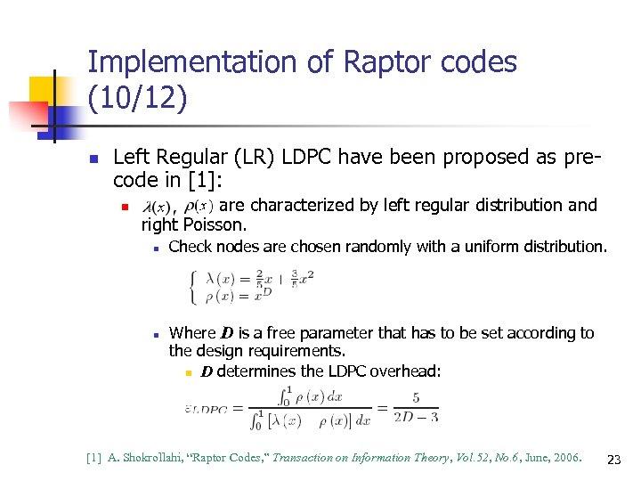 Implementation of Raptor codes (10/12) n Left Regular (LR) LDPC have been proposed as
