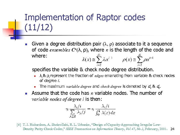 Implementation of Raptor codes (11/12) n Given a degree distribution pair (λ, ρ) associate
