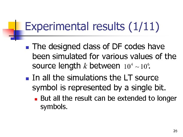 Experimental results (1/11) n n The designed class of DF codes have been simulated