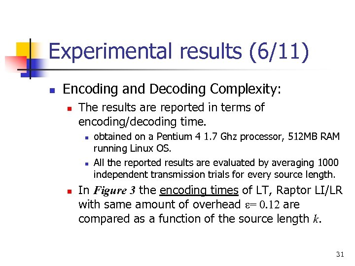 Experimental results (6/11) n Encoding and Decoding Complexity: n The results are reported in
