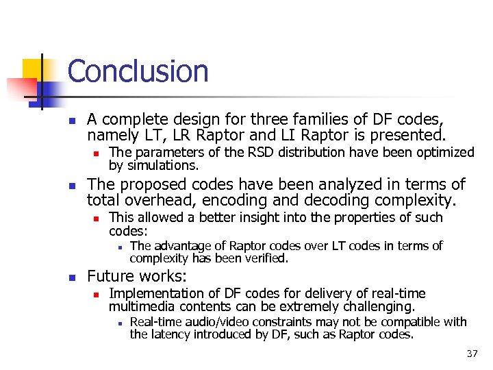 Conclusion n A complete design for three families of DF codes, namely LT, LR