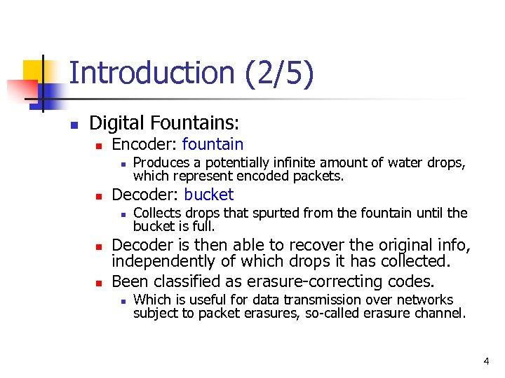 Introduction (2/5) n Digital Fountains: n Encoder: fountain n n Decoder: bucket n n