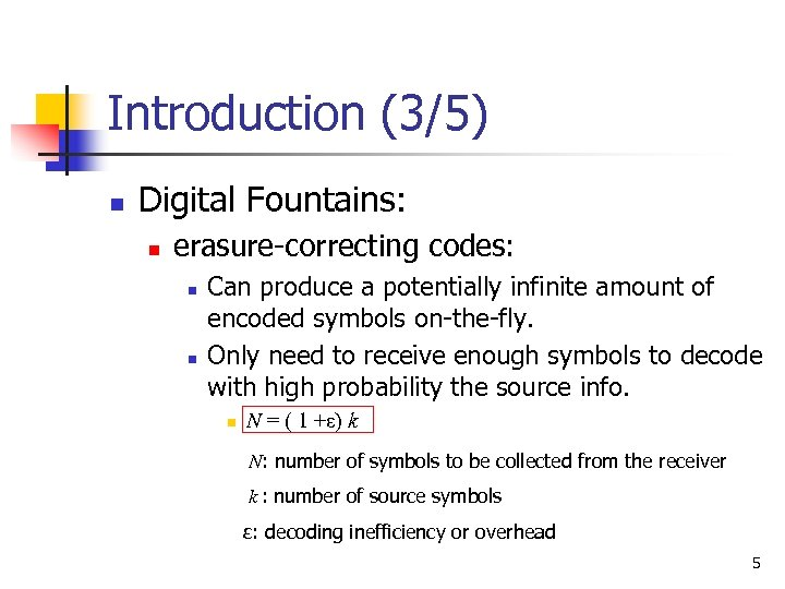 Introduction (3/5) n Digital Fountains: n erasure-correcting codes: n n Can produce a potentially