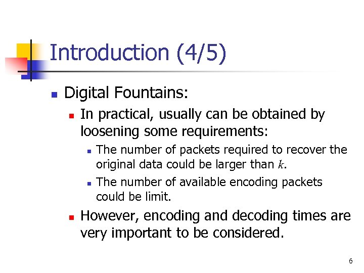 Introduction (4/5) n Digital Fountains: n In practical, usually can be obtained by loosening