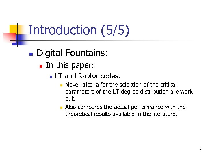 Introduction (5/5) n Digital Fountains: n In this paper: n LT and Raptor codes: