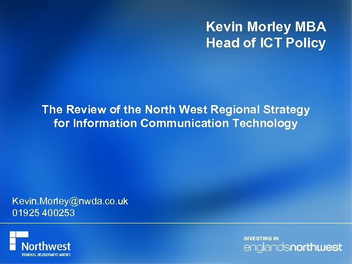 Kevin Morley MBA Head of ICT Policy The Review of the North West Regional